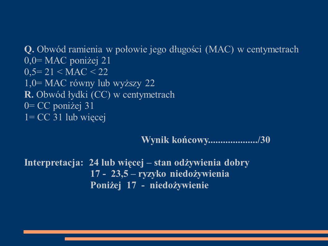 Q. Obwód ramienia w połowie jego długości (MAC) w centymetrach 0,0= MAC poniżej 21 0,5= 21 < MAC < 22 1,0= MAC równy lub wyższy 22 R. Obwód łydki (CC)