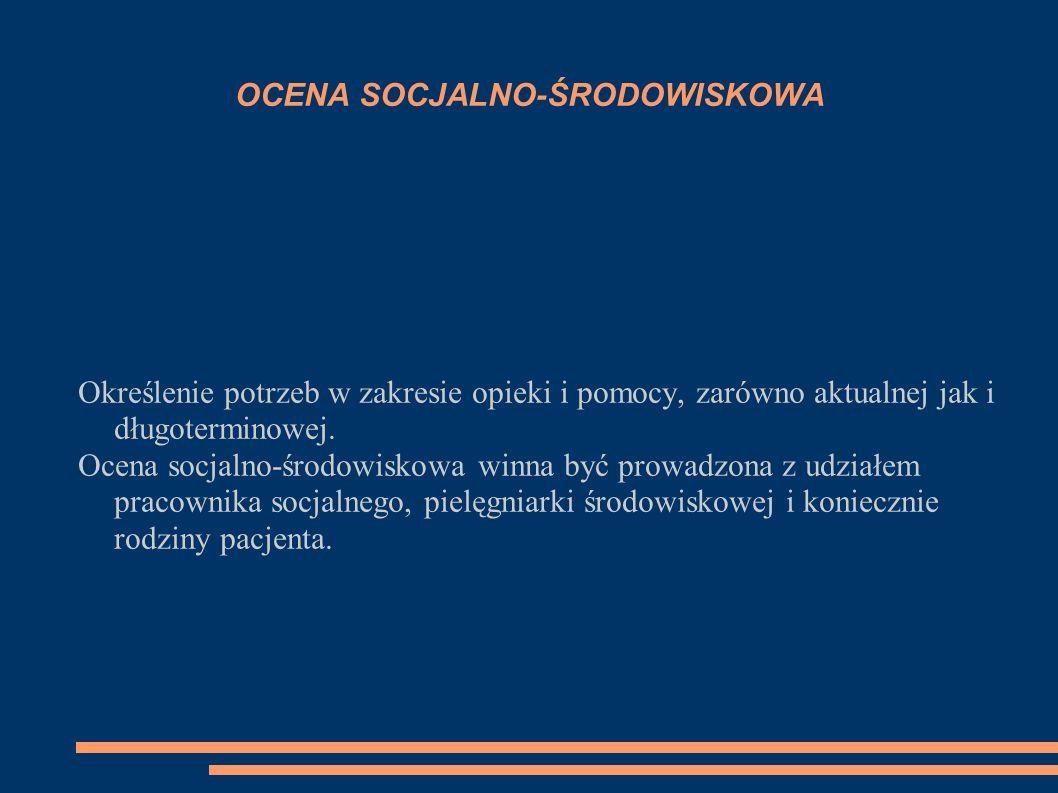 OCENA SOCJALNO-ŚRODOWISKOWA Określenie potrzeb w zakresie opieki i pomocy, zarówno aktualnej jak i długoterminowej. Ocena socjalno-środowiskowa winna