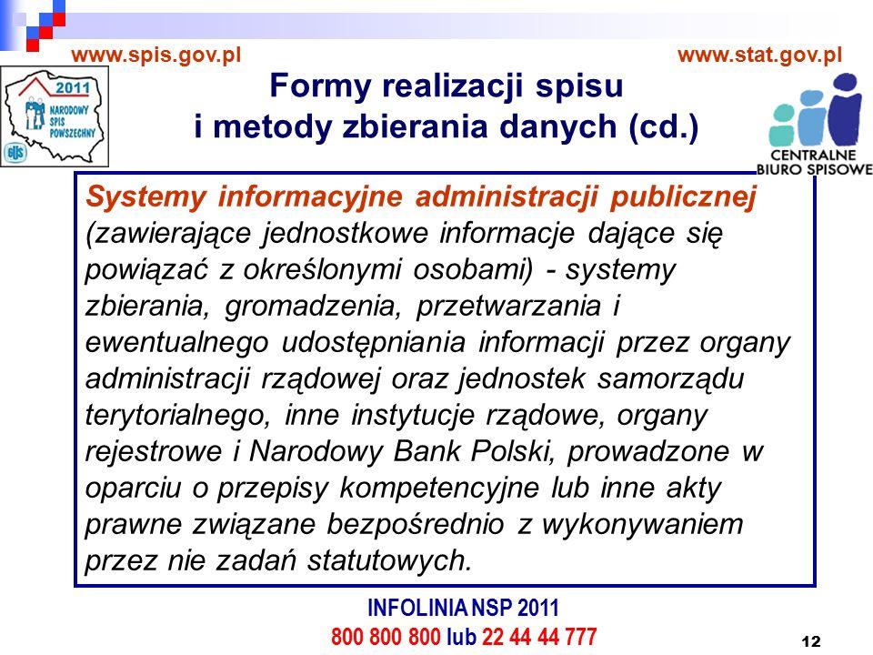 12 www.spis.gov.plwww.stat.gov.pl Systemy informacyjne administracji publicznej (zawierające jednostkowe informacje dające się powiązać z określonymi osobami) - systemy zbierania, gromadzenia, przetwarzania i ewentualnego udostępniania informacji przez organy administracji rządowej oraz jednostek samorządu terytorialnego, inne instytucje rządowe, organy rejestrowe i Narodowy Bank Polski, prowadzone w oparciu o przepisy kompetencyjne lub inne akty prawne związane bezpośrednio z wykonywaniem przez nie zadań statutowych.
