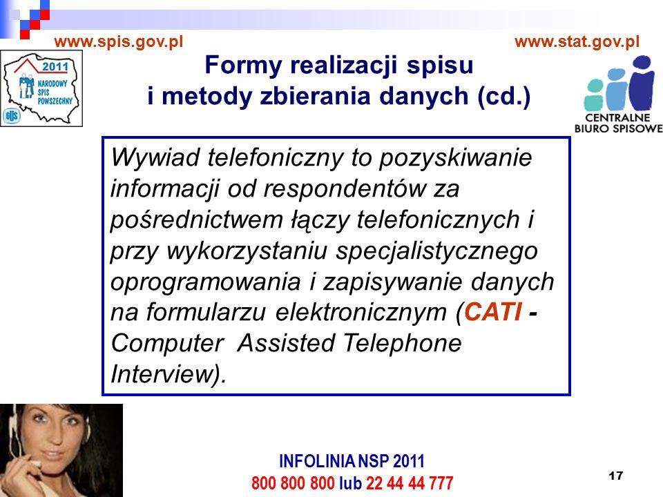 17 www.spis.gov.plwww.stat.gov.pl Wywiad telefoniczny to pozyskiwanie informacji od respondentów za pośrednictwem łączy telefonicznych i przy wykorzystaniu specjalistycznego oprogramowania i zapisywanie danych na formularzu elektronicznym (CATI - Computer Assisted Telephone Interview).
