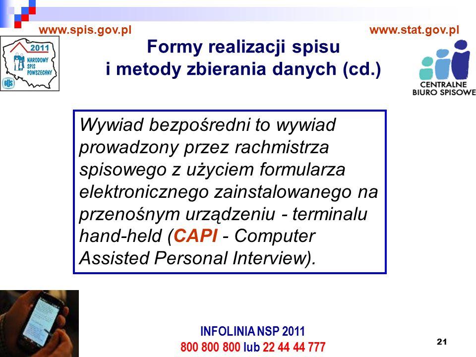 21 www.spis.gov.plwww.stat.gov.pl Wywiad bezpośredni to wywiad prowadzony przez rachmistrza spisowego z użyciem formularza elektronicznego zainstalowanego na przenośnym urządzeniu - terminalu hand-held (CAPI - Computer Assisted Personal Interview).