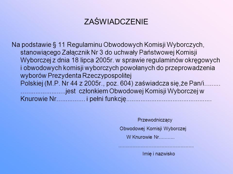 ZAŚWIADCZENIE Na podstawie § 11 Regulaminu Obwodowych Komisji Wyborczych, stanowiącego Załącznik Nr 3 do uchwały Państwowej Komisji Wyborczej z dnia 18 lipca 2005r.