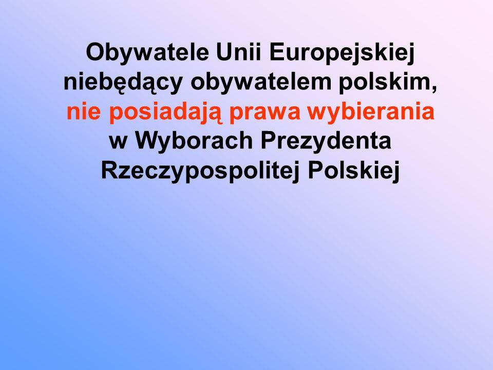 Obywatele Unii Europejskiej niebędący obywatelem polskim, nie posiadają prawa wybierania w Wyborach Prezydenta Rzeczypospolitej Polskiej