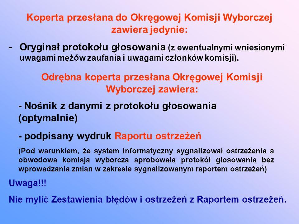 Koperta przesłana do Okręgowej Komisji Wyborczej zawiera jedynie: -Oryginał protokołu głosowania (z ewentualnymi wniesionymi uwagami mężów zaufania i uwagami członków komisji).
