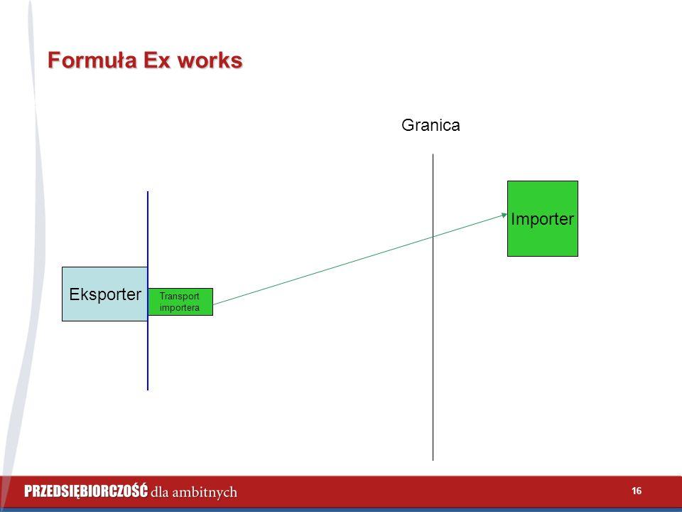 16 Formuła Ex works Granica Eksporter Transport importera Importer