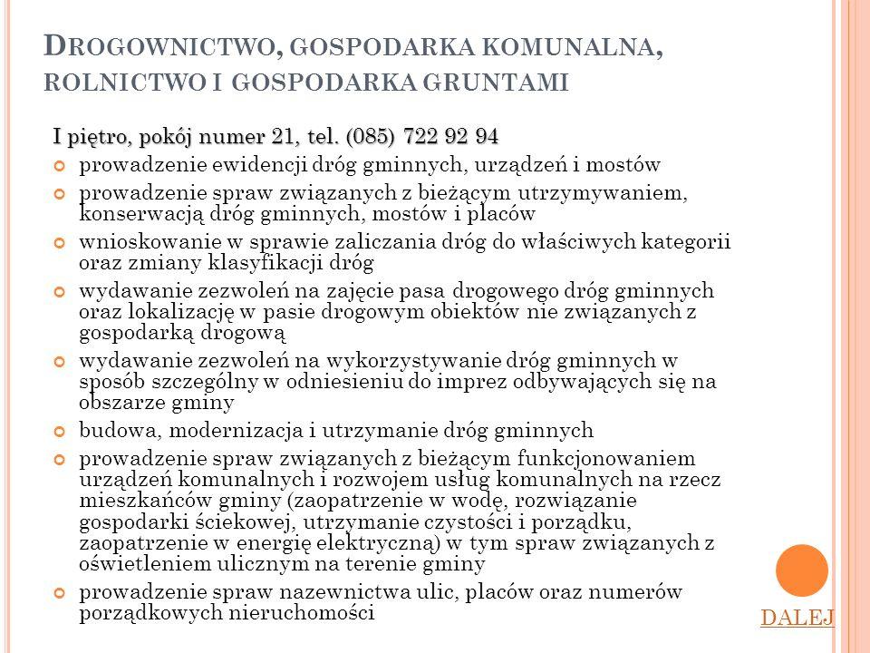 D ROGOWNICTWO, GOSPODARKA KOMUNALNA, ROLNICTWO I GOSPODARKA GRUNTAMI I piętro, pokój numer 21, tel. (085) 722 92 94 prowadzenie ewidencji dróg gminnyc