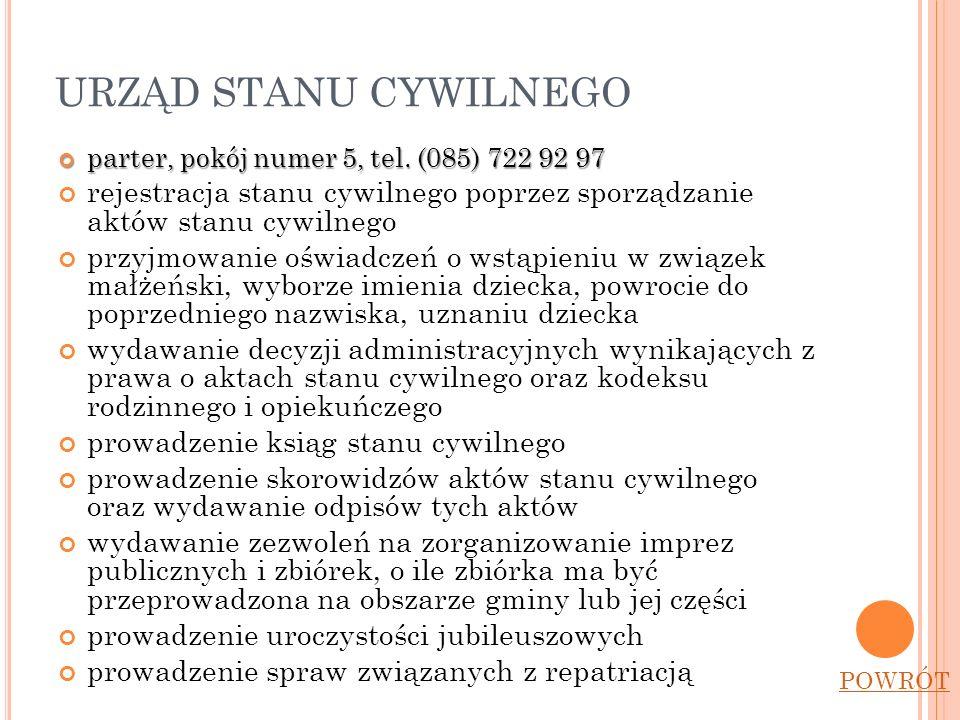 URZĄD STANU CYWILNEGO parter, pokój numer 5, tel. (085) 722 92 97 rejestracja stanu cywilnego poprzez sporządzanie aktów stanu cywilnego przyjmowanie