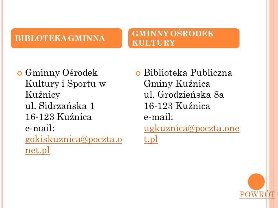 Gminny Ośrodek Kultury i Sportu w Kuźnicy ul. Sidrzańska 1 16-123 Kuźnica e-mail: gokiskuznica@poczta.o net.pl gokiskuznica@poczta.o net.pl Biblioteka