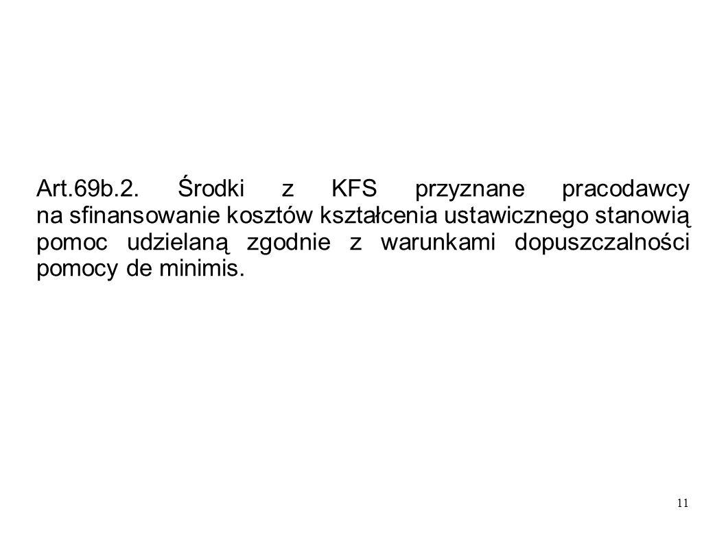 11 Art.69b.2. Środki z KFS przyznane pracodawcy na sfinansowanie kosztów kształcenia ustawicznego stanowią pomoc udzielaną zgodnie z warunkami dopuszc