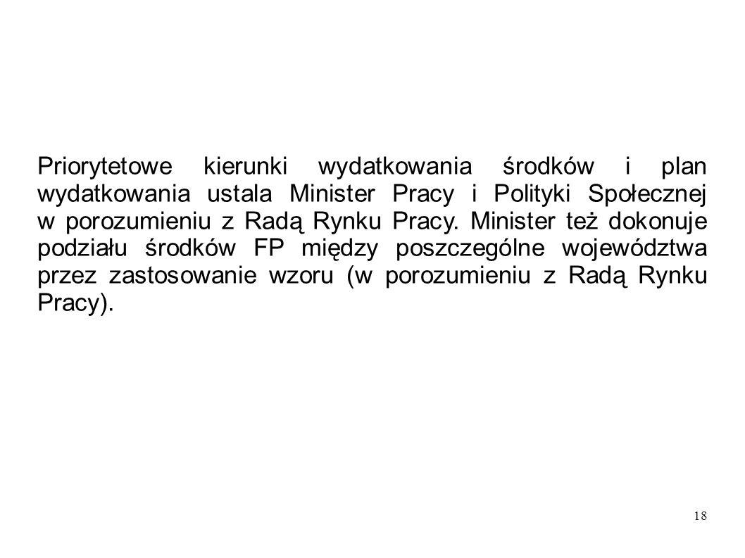 18 Priorytetowe kierunki wydatkowania środków i plan wydatkowania ustala Minister Pracy i Polityki Społecznej w porozumieniu z Radą Rynku Pracy. Minis