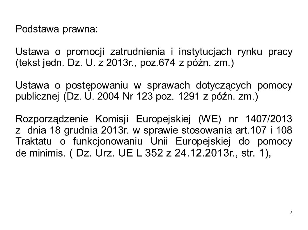 2 Podstawa prawna: Ustawa o promocji zatrudnienia i instytucjach rynku pracy (tekst jedn. Dz. U. z 2013r., poz.674 z późn. zm.) Ustawa o postępowaniu