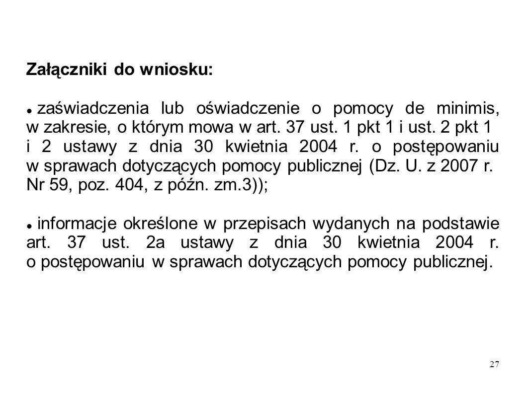 27 Załączniki do wniosku: zaświadczenia lub oświadczenie o pomocy de minimis, w zakresie, o którym mowa w art. 37 ust. 1 pkt 1 i ust. 2 pkt 1 i 2 usta