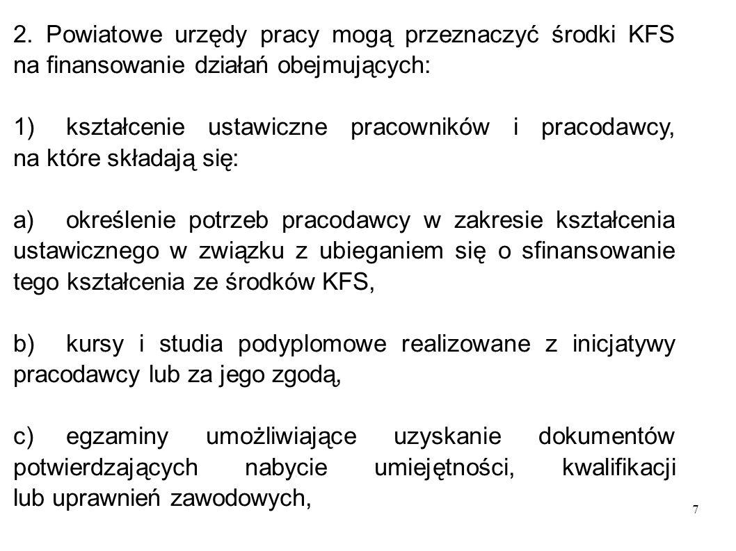 7 2. Powiatowe urzędy pracy mogą przeznaczyć środki KFS na finansowanie działań obejmujących: 1)kształcenie ustawiczne pracowników i pracodawcy, na kt