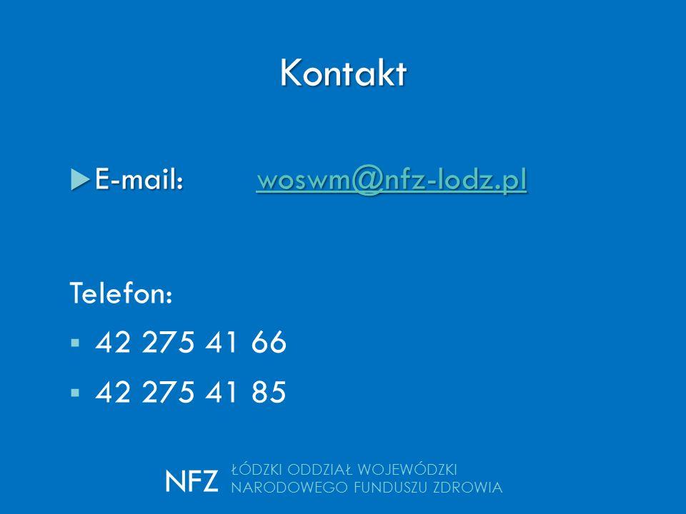 kontakt  E-mail: woswm@nfz-lodz.pl woswm@nfz-lodz.pl Telefon:  42 275 41 66  42 275 41 85 Kontakt ŁÓDZKI ODDZIAŁ WOJEWÓDZKI NARODOWEGO FUNDUSZU ZDR