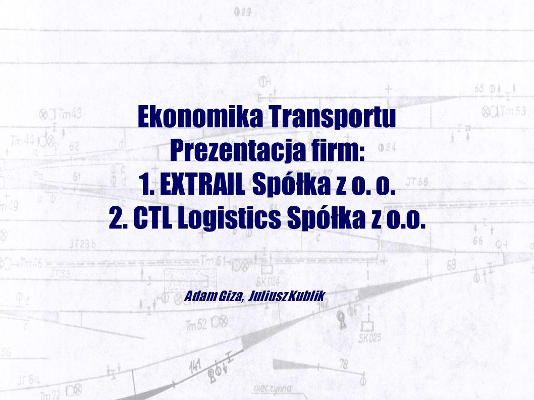 Ekonomika Transportu Prezentacja firm: 1. EXTRAIL Spółka z o.