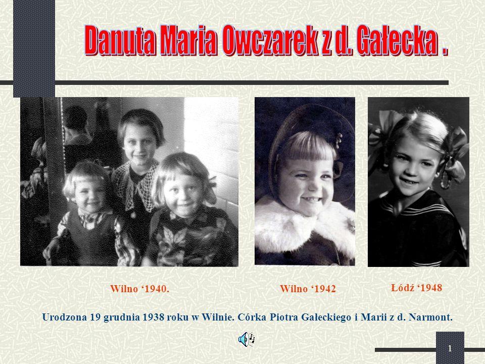 1 Wilno '1940. Wilno '1942 Łódź '1948 Urodzona 19 grudnia 1938 roku w Wilnie. Córka Piotra Gałeckiego i Marii z d. Narmont.