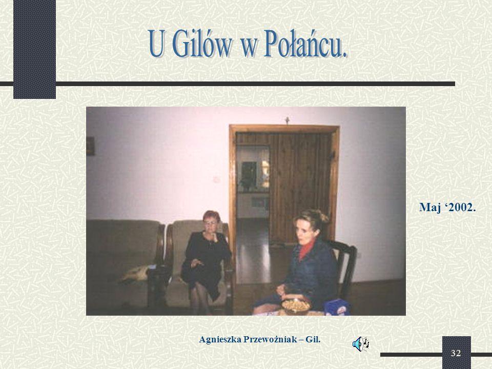 32 Maj '2002. Agnieszka Przewożniak – Gil.