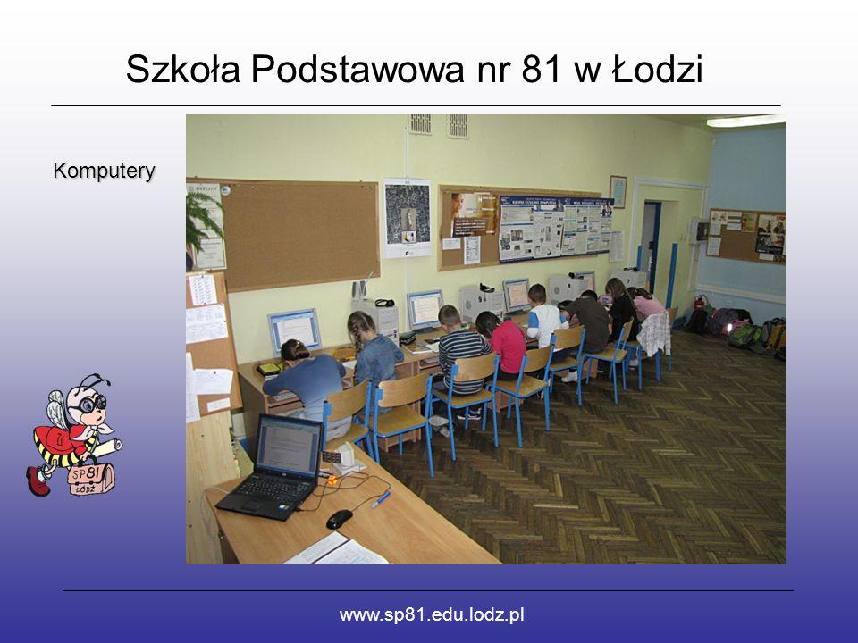 Szkoła Podstawowa nr 81 w Łodzi www.sp81.edu.lodz.pl Komputery