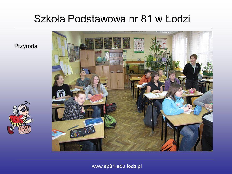 Szkoła Podstawowa nr 81 w Łodzi www.sp81.edu.lodz.pl Przyroda