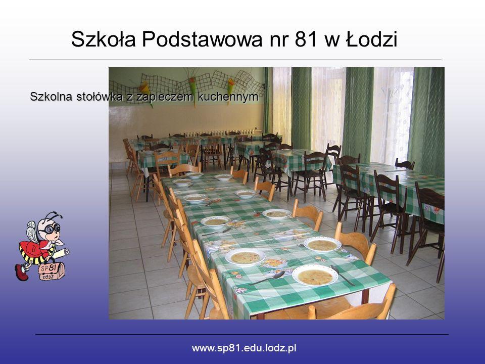 Szkoła Podstawowa nr 81 w Łodzi www.sp81.edu.lodz.pl Szkolna stołówka z zapleczem kuchennym
