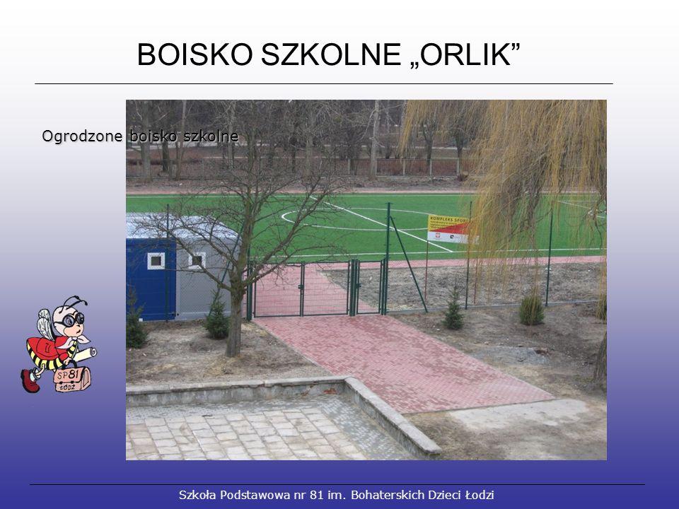 """BOISKO SZKOLNE """"ORLIK"""" Szkoła Podstawowa nr 81 im. Bohaterskich Dzieci Łodzi Ogrodzone boisko szkolne Ogrodzone boisko szkolne"""