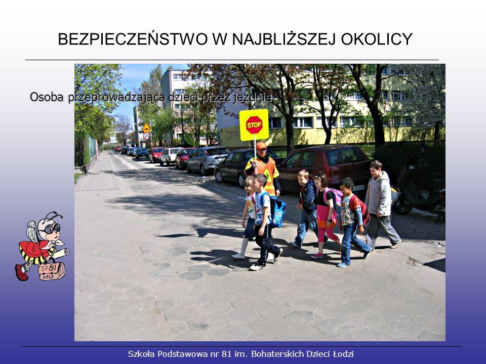 BEZPIECZEŃSTWO W NAJBLIŻSZEJ OKOLICY Szkoła Podstawowa nr 81 im.