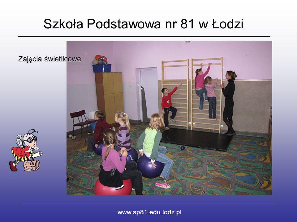 Szkoła Podstawowa nr 81 w Łodzi www.sp81.edu.lodz.pl Zajęcia świetlicowe