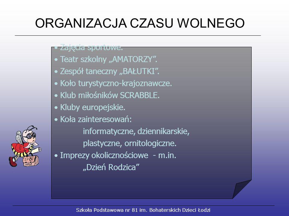 """Szkoła Podstawowa nr 81 im. Bohaterskich Dzieci Łodzi ORGANIZACJA CZASU WOLNEGO Zajęcia sportowe. Teatr szkolny """"AMATORZY"""". Zespół taneczny """"BAŁUTKI""""."""
