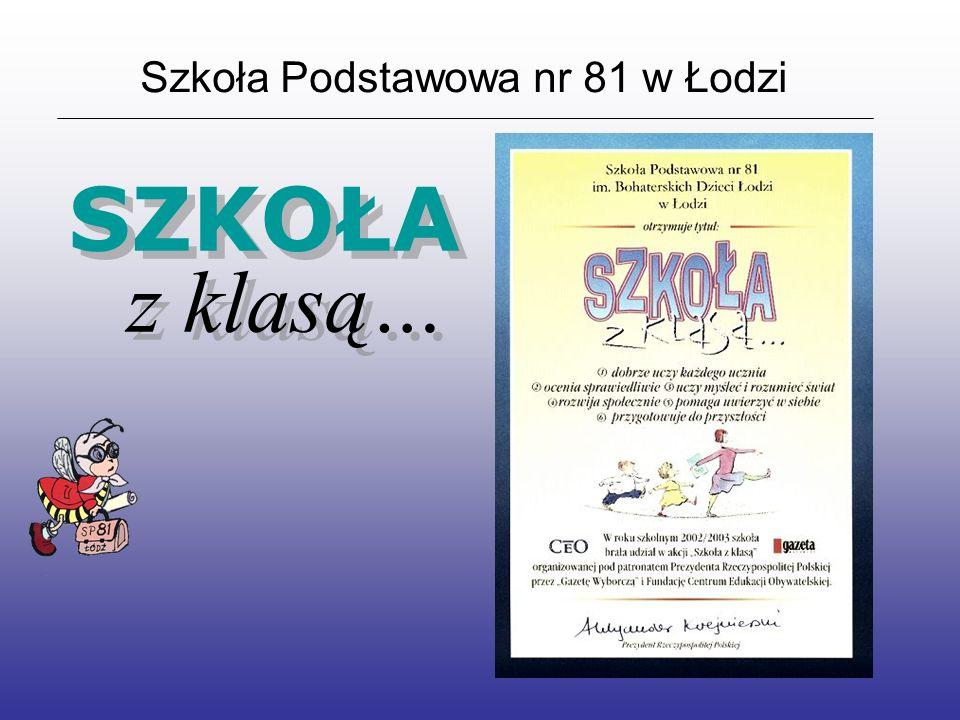 Szkoła Podstawowa nr 81 w Łodzi SZKOŁA z klasą… z klasą…