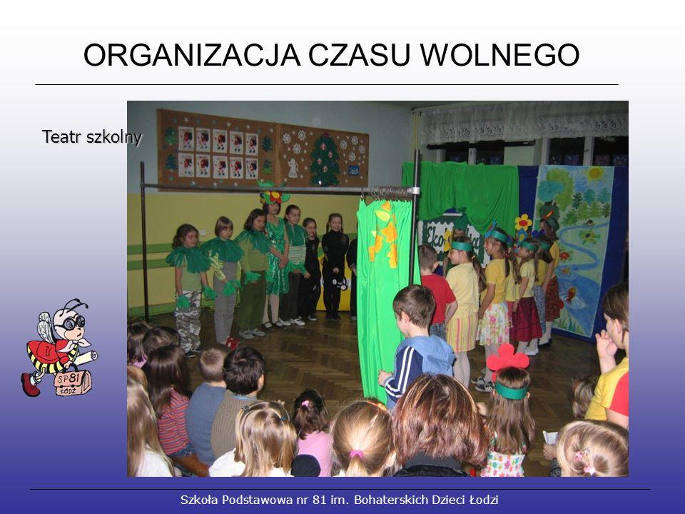 ORGANIZACJA CZASU WOLNEGO Szkoła Podstawowa nr 81 im. Bohaterskich Dzieci Łodzi Teatr szkolny Teatr szkolny