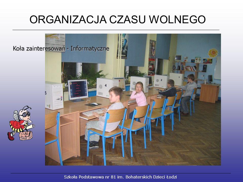 ORGANIZACJA CZASU WOLNEGO Szkoła Podstawowa nr 81 im. Bohaterskich Dzieci Łodzi Koła zainteresowań - Informatyczne