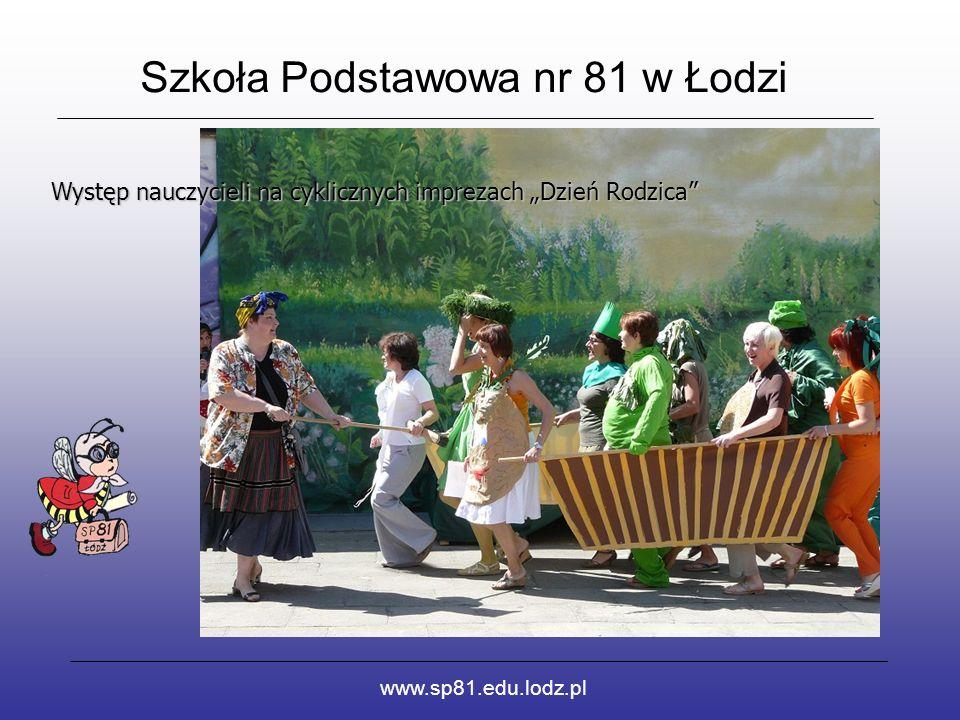 """Szkoła Podstawowa nr 81 w Łodzi www.sp81.edu.lodz.pl Występ nauczycieli na cyklicznych imprezach """"Dzień Rodzica"""