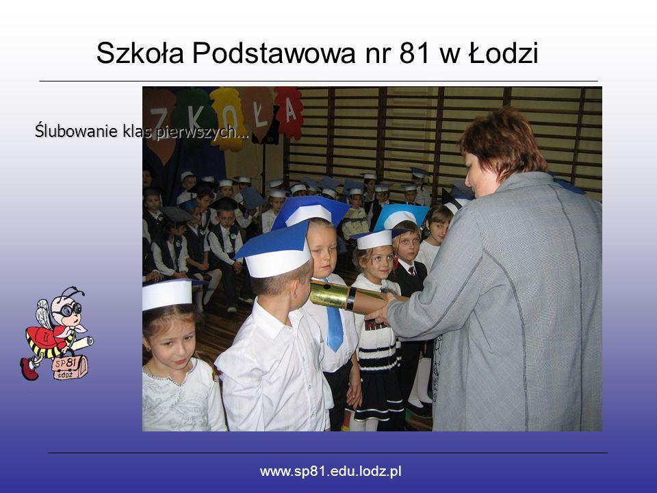 Szkoła Podstawowa nr 81 w Łodzi www.sp81.edu.lodz.pl Ślubowanie klas pierwszych…