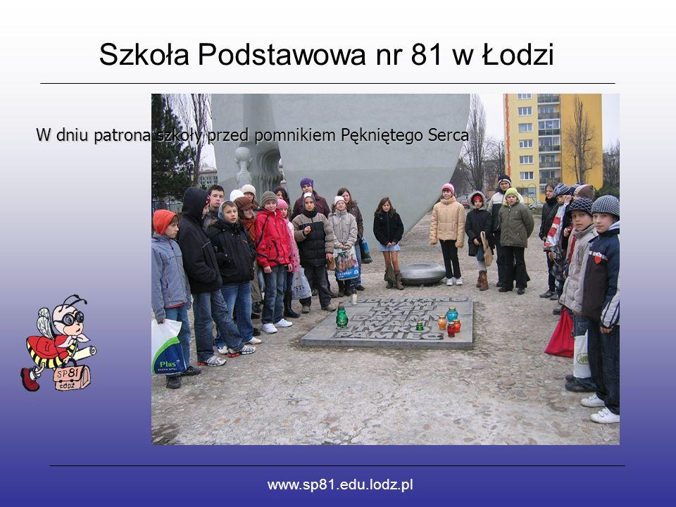 Szkoła Podstawowa nr 81 w Łodzi www.sp81.edu.lodz.pl W dniu patrona szkoły przed pomnikiem Pękniętego Serca