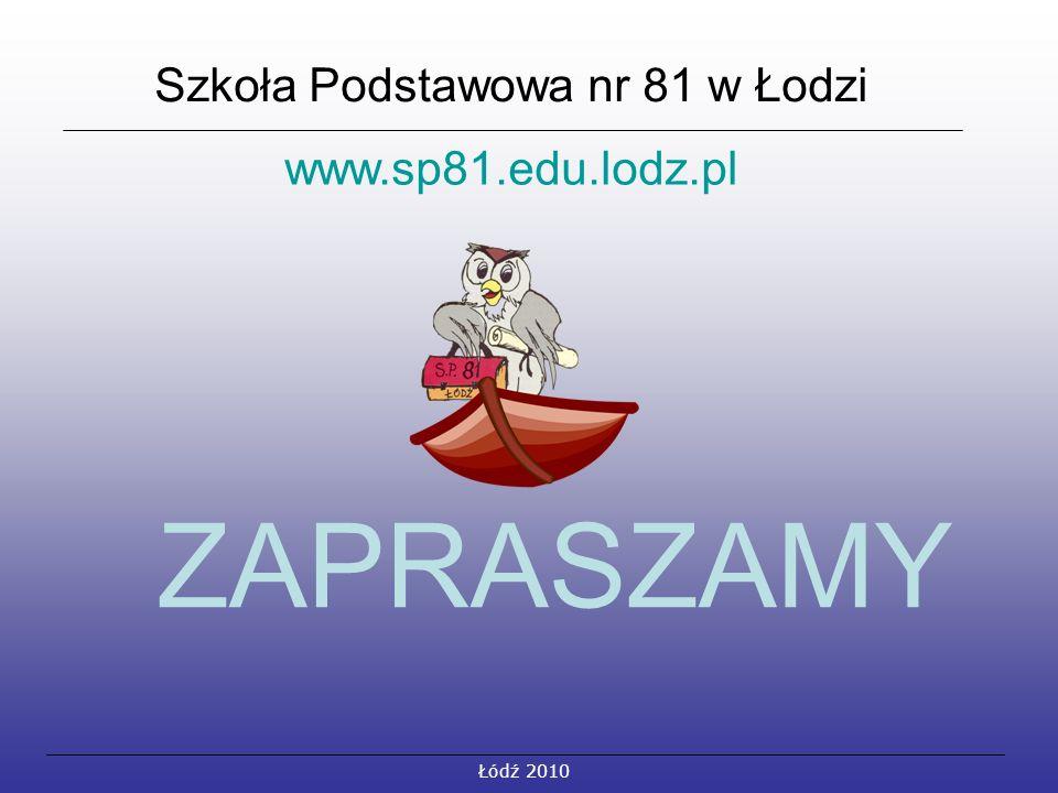 Szkoła Podstawowa nr 81 w Łodzi www.sp81.edu.lodz.pl ZAPRASZAMY Łódź 2010