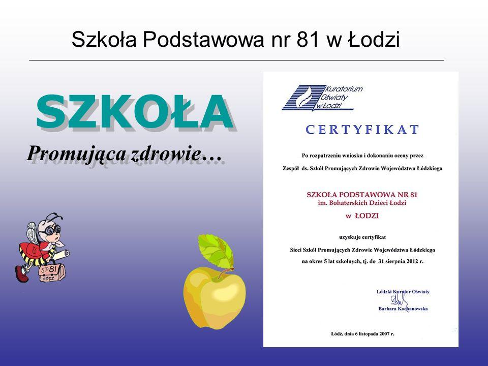 Szkoła Podstawowa nr 81 w Łodzi SZKOŁA Promująca zdrowie… Promująca zdrowie…