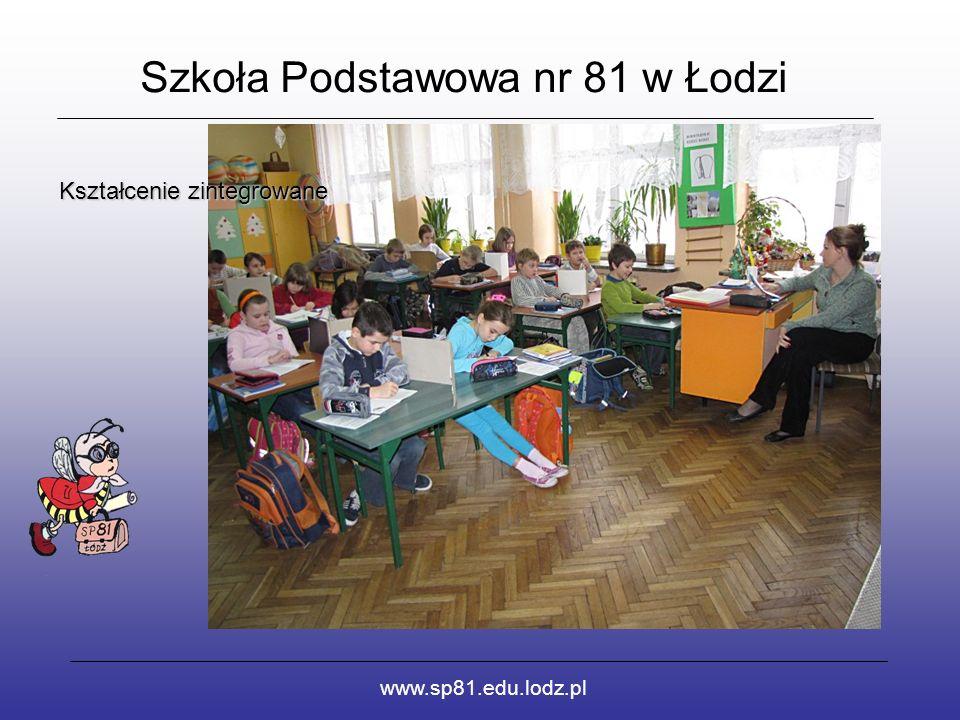 Szkoła Podstawowa nr 81 w Łodzi www.sp81.edu.lodz.pl Kształcenie zintegrowane Kształcenie zintegrowane