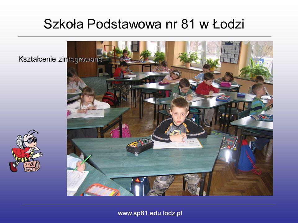 Szkoła Podstawowa nr 81 w Łodzi www.sp81.edu.lodz.pl Kształcenie zintegrowane