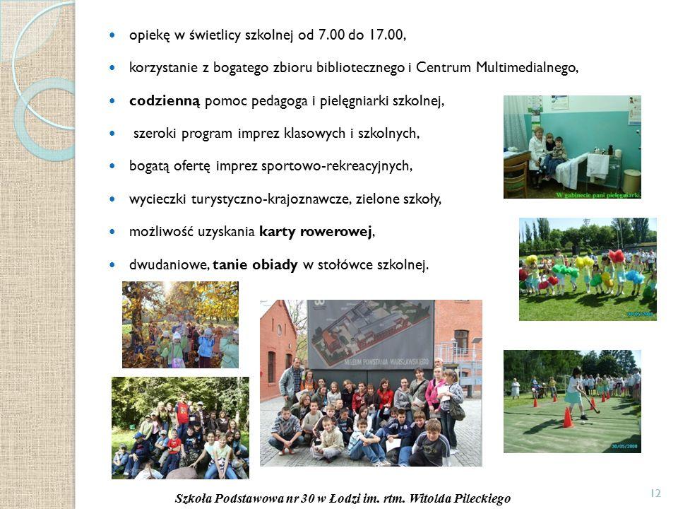 12 opiekę w świetlicy szkolnej od 7.00 do 17.00, korzystanie z bogatego zbioru bibliotecznego i Centrum Multimedialnego, codzienną pomoc pedagoga i pielęgniarki szkolnej, szeroki program imprez klasowych i szkolnych, bogatą ofertę imprez sportowo-rekreacyjnych, wycieczki turystyczno-krajoznawcze, zielone szkoły, możliwość uzyskania karty rowerowej, dwudaniowe, tanie obiady w stołówce szkolnej.