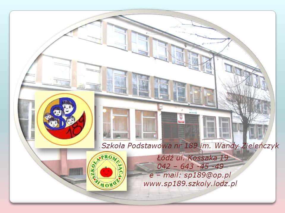 Szkoła Podstawowa nr 189 im. Wandy Zieleńczyk Łódź ul. Kossaka 19 042 – 643 -45 -49 e – mail: sp189@op.pl www.sp189.szkoly.lodz.pl