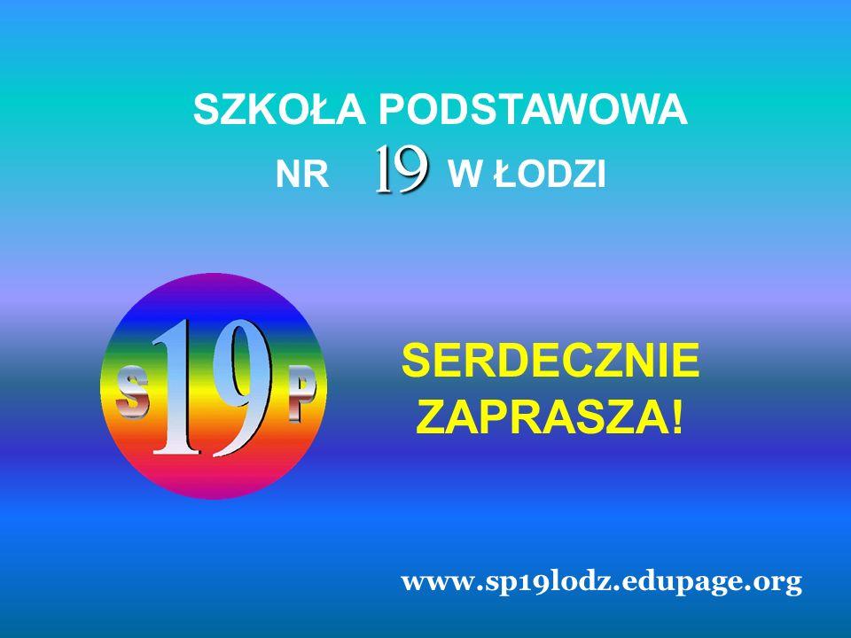SZKOŁA PODSTAWOWA W ŁODZINR 19 SERDECZNIE ZAPRASZA! www.sp19lodz.edupage.org