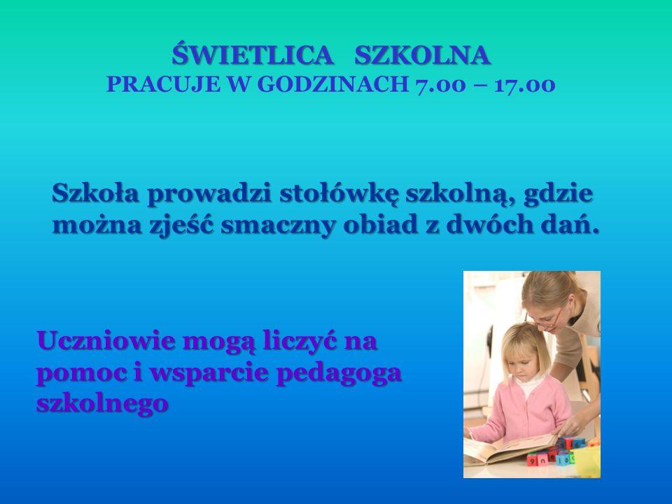ŚWIETLICA SZKOLNA PRACUJE W GODZINACH 7.00 – 17.00 Szkoła prowadzi stołówkę szkolną, gdzie można zjeść smaczny obiad z dwóch dań.