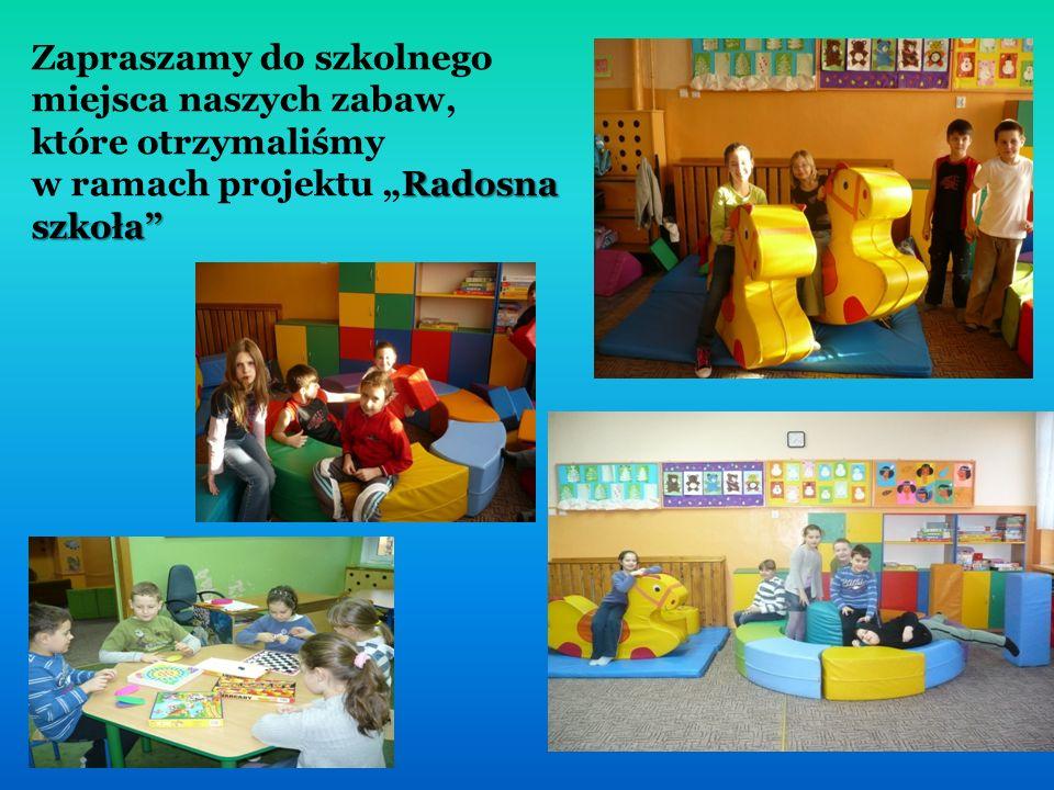 """Radosna szkoła Zapraszamy do szkolnego miejsca naszych zabaw, które otrzymaliśmy w ramach projektu """"Radosna szkoła"""