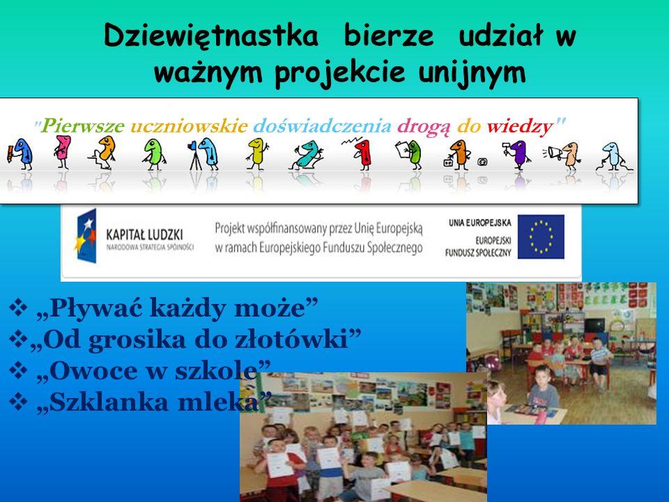 """Dziewiętnastka bierze udział w ważnym projekcie unijnym Pierwsze uczniowskie doświadczenia drogą do wiedzy  """"Pływać każdy może  """"Od grosika do złotówki  """"Owoce w szkole  """"Szklanka mleka"""