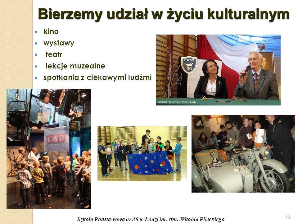 14 Bierzemy udział w życiu kulturalnym kino wystawy teatr lekcje muzealne spotkania z ciekawymi ludźmi 14 Szkoła Podstawowa nr 30 w Łodzi im.