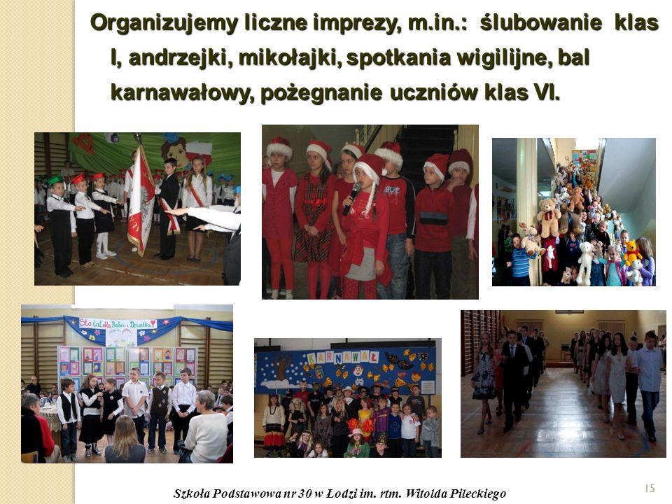 15 Organizujemy liczne imprezy, m.in.: ślubowanie klas I, andrzejki, mikołajki, spotkania wigilijne, bal karnawałowy, pożegnanie uczniów klas VI.
