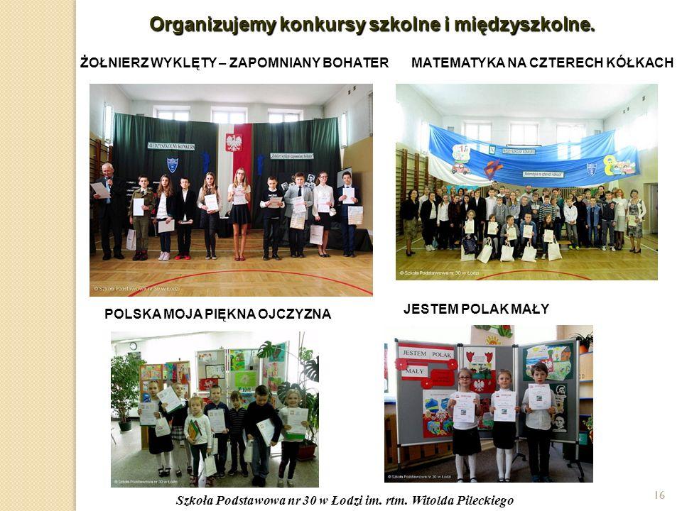 16 Organizujemy konkursy szkolne i międzyszkolne.16 Szkoła Podstawowa nr 30 w Łodzi im.