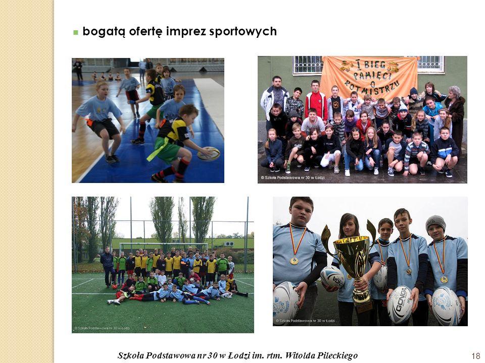bogatą ofertę imprez sportowych Szkoła Podstawowa nr 30 w Łodzi im. rtm. Witolda Pileckiego 18
