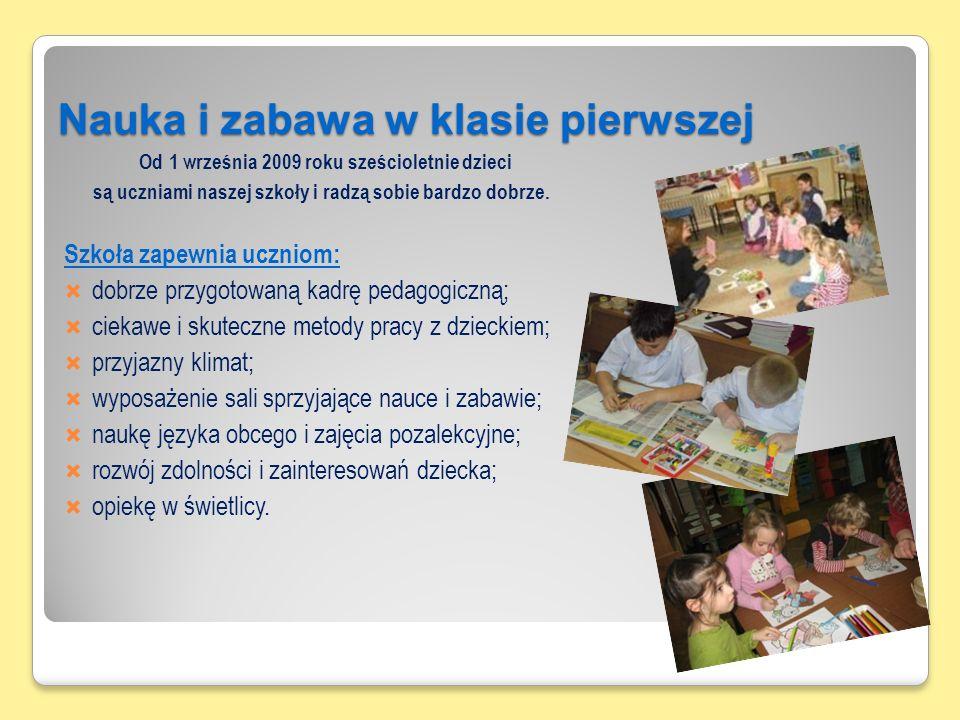 Nauka i zabawa w klasie pierwszej Od 1 września 2009 roku sześcioletnie dzieci są uczniami naszej szkoły i radzą sobie bardzo dobrze.