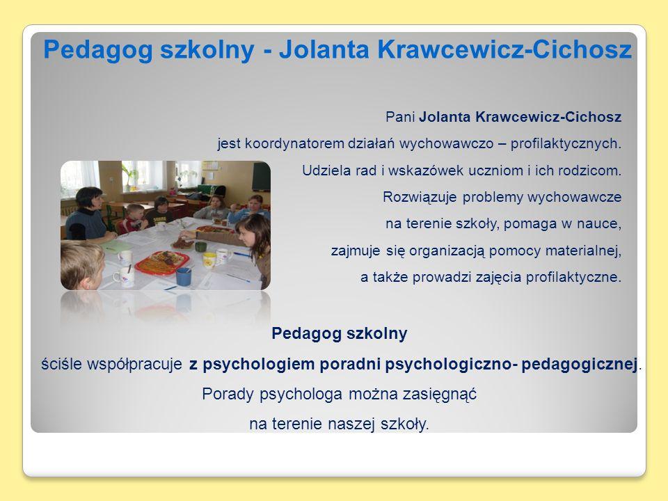 Pedagog szkolny - Jolanta Krawcewicz-Cichosz Pani Jolanta Krawcewicz-Cichosz jest koordynatorem działań wychowawczo – profilaktycznych.